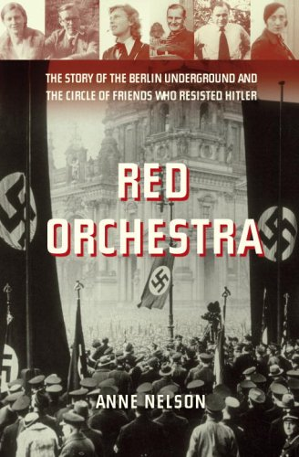 Red Orchestra: The Story of the Berlin Underground and the Circle of Friends Who Resisted Hitle r (English Edition)