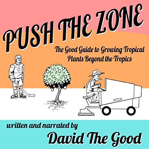 Push the Zone: The Good Guide to Growing Tropical Plants Beyond the Tropics audiobook cover art