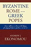 Byzantine Rome and the Greek Popes: Eastern Influences on Rome and the Papacy from Gregory the Great to Zacharias, A.D. 590-752 (Roman Studies: Interdisciplinary Approaches)