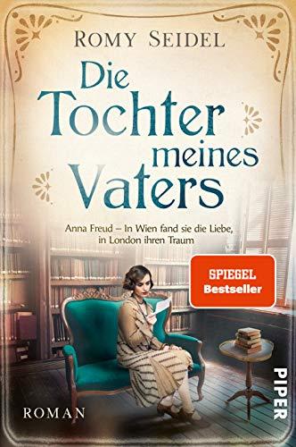 Die Tochter meines Vaters (Bedeutende Frauen, die die Welt verändern 2): Anna Freud – In Wien fand sie die Liebe, in London ihren Traum