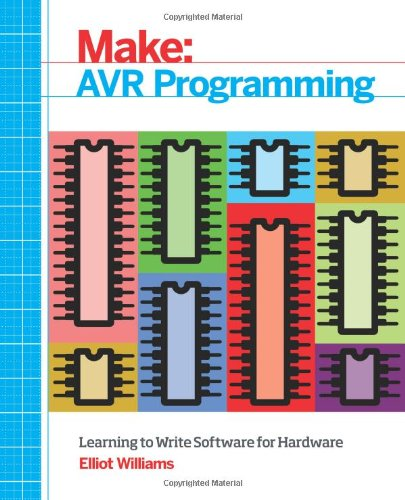Make: AVR Programming: Learning to Write Software for Hardware (Make: Technology on Your Time)