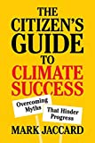 The Citizen's Guide to Climate Success: Overcoming Myths that Hinder Progress - Mark Jaccard