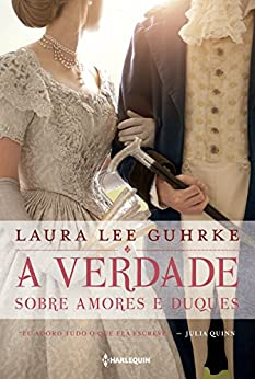 A verdade sobre amores e duques (Querida Conselheira Amorosa Livro 1) por [Laura Lee Guhrke, Thalita Uba]