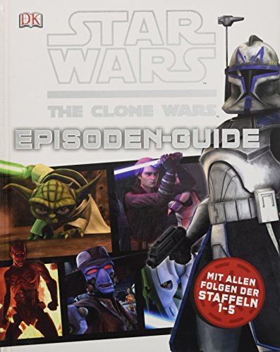 Star Wars The Clone Wars Episoden-Guide: Mit allen Folgen der Staffeln 1-5