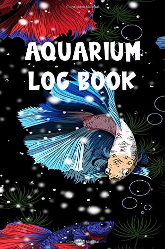 Aquarium Log Book: Freshwater Aquarium Maintenance Notebook Fish Keeping Journal Saltwater Fish Care Notes Reef Tank Aquarium Hobbyist Record Keeping Book