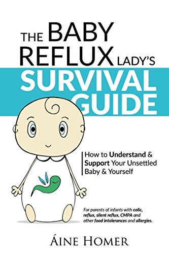 The Baby Reflux Lady's Survival Guide: How to Understand and Support Your Unsettled Baby (The Baby Reflux Lady's Survival Guide: How to Understand and Support Your Unsettled Baby and Yourself)