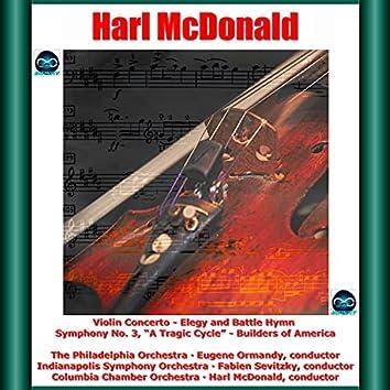 "Harl McDonald: Violin Concerto - Elegy and Battle Hymn - Symphony No. 3, ""A Tragic Cycle"" - Builders of America"