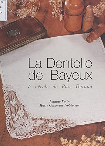 La dentelle de Bayeux à l'école de Rose Durand: Cartons, diagrammes et...