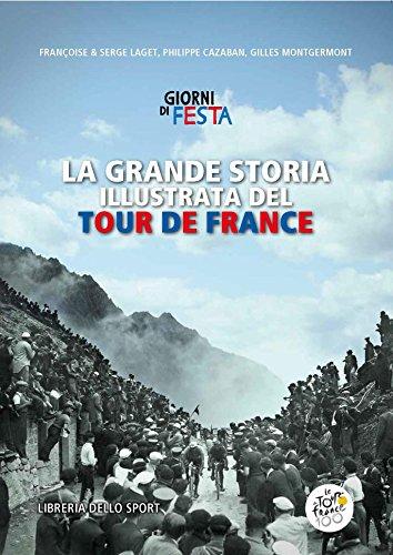 La grande storia illustrata del Tour de France. Libro ufficiale dei primi 100 Tour de France. Ediz. illustrata