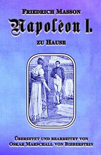 Napoléon I. zu Hause: Der Tagesablauf am Kaiserhof (Napoléon-Reihe, Band 2)