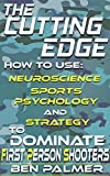 The Cutting Edge: How to Use Neuroscience, Sports Psychology and Strategy to DOMINATE First Person Shooters (English Edition)