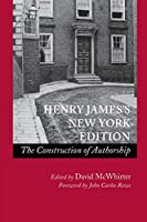 Henry James's New York Edition: The Construction of Authorship