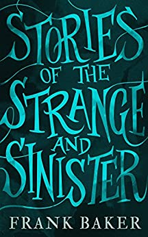 Stories of the Strange and Sinister (Valancourt 20th Century Classics) by [Frank Baker, R.B. Russell]