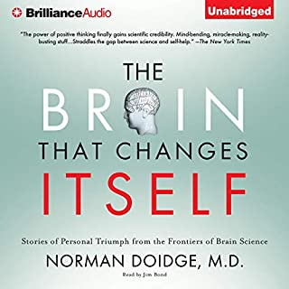The Brain That Changes Itself     Personal Triumphs from the Frontiers of Brain Science              By:                                                                                                                                 Norman Doidge M.D.                               Narrated by:                                                                                                                                 Jim Bond                      Length: 11 hrs and 24 mins     2,317 ratings     Overall 4.4