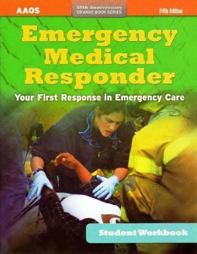 Emergency Medical Responder, Student Workbook 5th (fifth) Edition by American Academy of Orthopaedic Surgeons (AAOS), published by Jones & Bartlett Learning (2012)