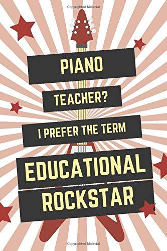 Piano Teacher? I Prefer The Term Educational Rockstar: Funny Piano Teacher Journal - White and Red Notebook Piano Teacher Gift