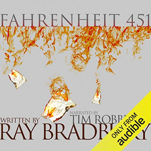 Fahrenheit 451                   By:                                                                                                                                 Ray Bradbury                               Narrated by:                                                                                                                                 Tim Robbins                      Length: 5 hrs and 1 min     16,709 ratings     Overall 4.4