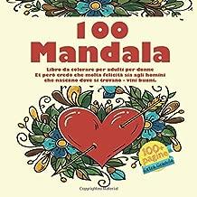 Libro da colorare per adulti per donne 100 Mandala - Et però credo che molta felicità sia agli homini che nascono dove si trovano - vini buoni. (Italian Edition)