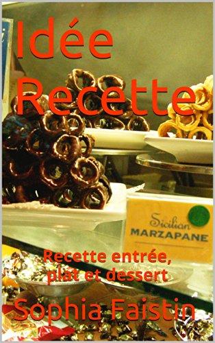 Amazon Com Idee Recette Recette Entree Plat Et Dessert French Edition Ebook Faistin Sophia Kindle Store