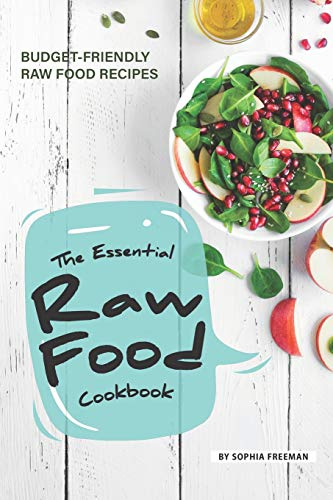 Find Discount The Essential Raw Food Cookbook: 25 Budget-friendly Raw Food Recipes