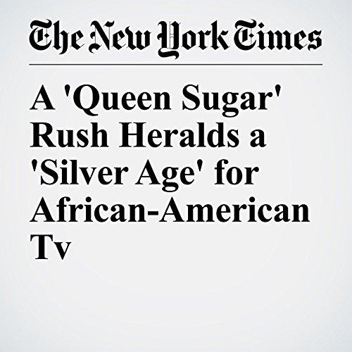 A 'Queen Sugar' Rush Heralds a 'Silver Age' for African-American TV copertina