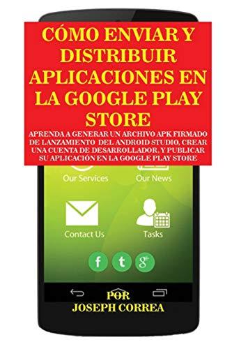 Cómo Enviar y Distribuir Aplicaciones en la Google Play Store: Aprenda a generar un archivo APK firmado de lanzamiento del Android Studio, crear una ... su aplicación en la Google Play Store