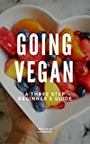 Going Vegan: A Three Step Beginner's Guide (English Edition)