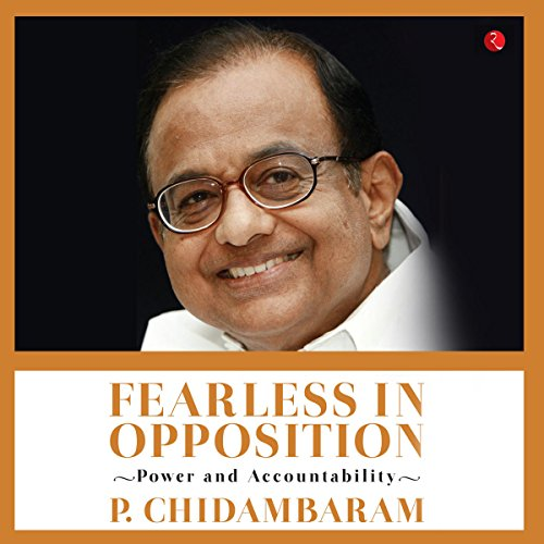 Fearless in Opposition     Power and Accountability              Written by:                                                                                                                                 P. Chidambaram                               Narrated by:                                                                                                                                 Rajat Verman                      Length: 7 hrs     Not rated yet     Overall 0.0