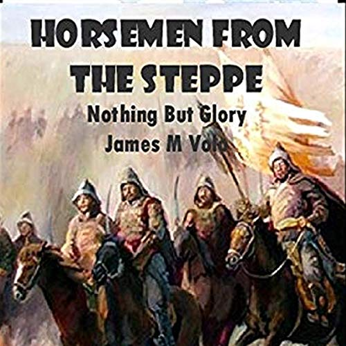 Horsemen from the Steppe Audiobook By James M. Volo cover art