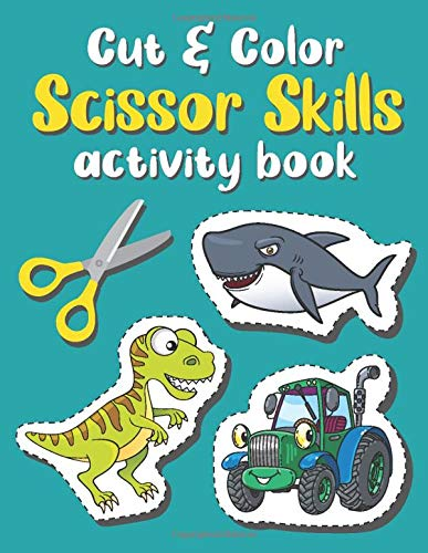Cut And Color Scissor Skills Activity Book: Kids Coloring Books For Preschool Toddlers And Boys ages 3-5