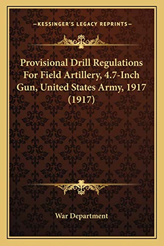 Provisional Drill Regulations for Field Artillery, 4.7-Inch