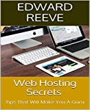 Web Hosting Secrets: Tips That Will Make You A Guru (English Edition)