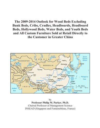 The 2009-2014 Outlook for Wood Beds Excluding Bunk Beds, Cribs, Cradles, Headboards, Headboard Beds, Hollywood Beds, Water Beds, and Youth Beds and ... Directly to the Customer in Greater China
