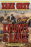 Knights of the Range: A Western Story - Zane Grey