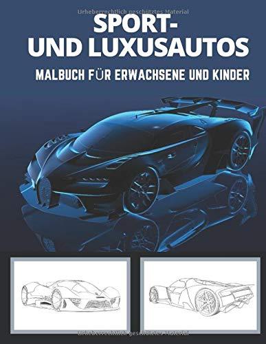 Sport- und Luxusautos Malbuch für Erwachsene und Kinder: Kreative Designs von Lamborghini, Porsche, Ferrari, Bugatti, Tesla, Bentley und vielem mehr