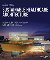 Sustainable Healthcare Architecture (Wiley Series in Sustainable Design)