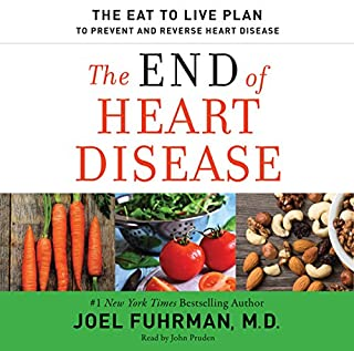 The End of Heart Disease     The Eat to Live Plan to Prevent and Reverse Heart Disease              Written by:                                                                                                                                 Joel Fuhrman                               Narrated by:                                                                                                                                 John Pruden                      Length: 9 hrs and 45 mins     2 ratings     Overall 5.0