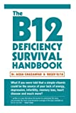 The B12 Deficiency Survival Handbook: Fix Your Vitamin B12 Deficiency Before Any Permanent Nerve and Brain Damage