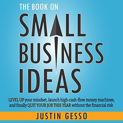 The Book on Small Business Ideas     Level Up Your Mindset, Launch High-Cash-Flow Money Machines, and Finally Quit Your Job This Year Without the Financial Risk              By:                                                                                                                                 Justin Gesso                               Narrated by:                                                                                                                                 Jeremy Reloj                      Length: 6 hrs and 43 mins     3 ratings     Overall 5.0