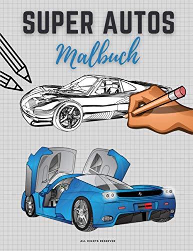 Super Autos Malbuch: Perfektes Geschenk für Kinder und Erwachsene, die Luxus-Sportfahrzeuge lieben