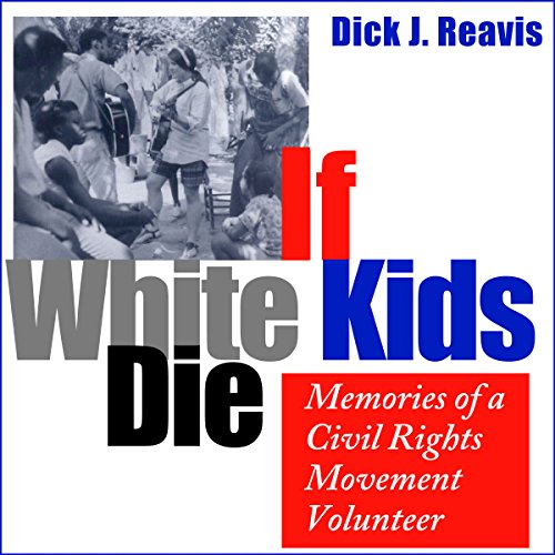 If White Kids Die     Memories of a Civil Rights Movement Volunteer              By:                                                                                                                                 Dick J. Reavis                               Narrated by:                                                                                                                                 Keith McCarthy                      Length: 4 hrs and 31 mins     1 rating     Overall 5.0