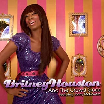 """JONNY MCGOVERN PRESENTS BRITNEY HOUSTON """"AND THE CROWD GOES"""""""