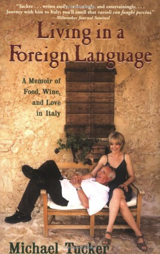 Compare Textbook Prices for Living in a Foreign Language: A Memoir of Food, Wine, and Love in Italy Reprint Edition ISBN 9780802143624 by Tucker, Michael