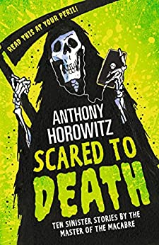 Scared to Death: Ten Sinister Stories by the Master of the Macabre by [Anthony Horowitz]