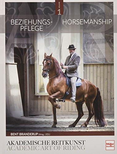Beziehungspflege - Horsemanship: Akademische Reitkunst / Academic Art of Riding (BAND 1)