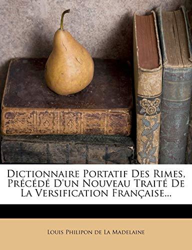 Dictionnaire Portatif Des Rimes, Precede D'Un Nouveau Traite de La Versification Francaise... PDF Books