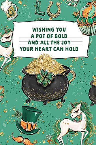Wishing You A Pot Of Gold And All The Joy Your Heart Can Hold: Irish Pot Of Gold Gift: This is a blank, lined journal that makes a perfect Saint ... pages, a convenient size to write things in.