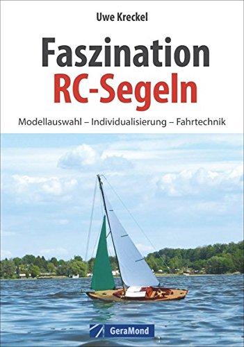 Faszination RC-Segeln: Das große RC-Segelbuch mit Anleitungen zum Modellbau eines RC Segelbootes - Rumpfbau, Installation der RC-Anlage. Hilfestellungen für Einsteiger und Tipps für Fortgeschrittene