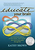 Educate Your Brain by Kathy Brown(2012-07-17)