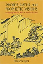 Swords, Oaths, And Prophetic Visions: Authoring Warrior Rule in Medieval Japan